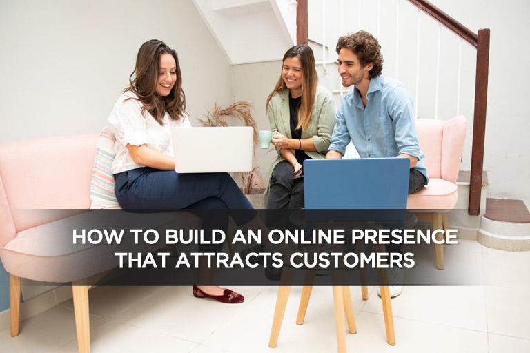 How To Build An Online Presence That Attracts Customers