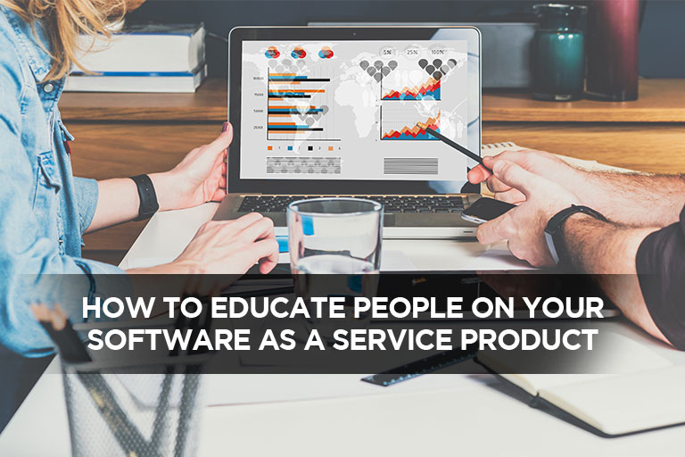 How To Educate People On Your Software As A Service Product