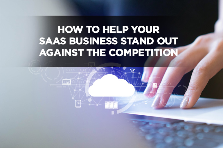 How To Help Your SaaS Business Stand Out Against The Competition