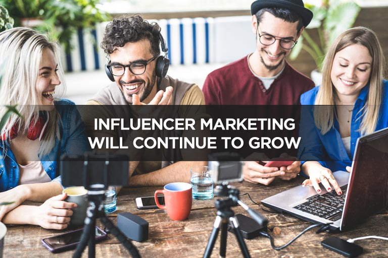 Influencer Marketing Will Continue To Grow