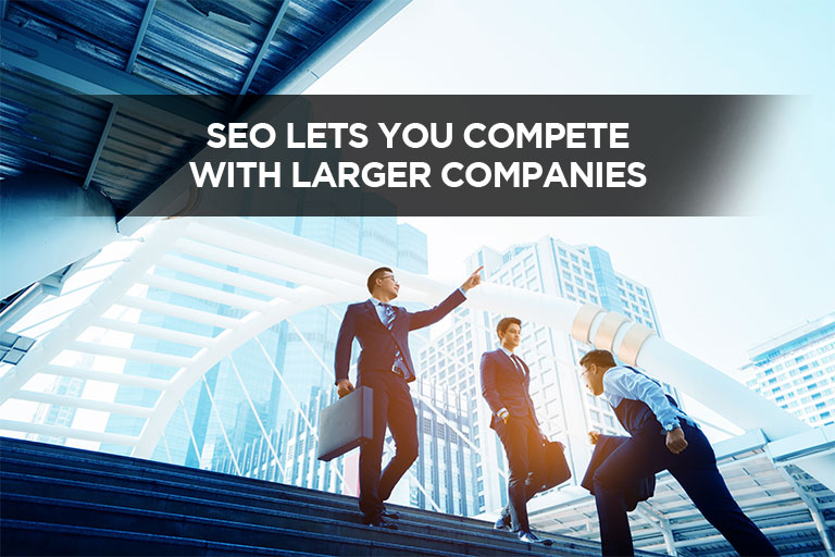 SEO Lets You Compete With Larger Companies