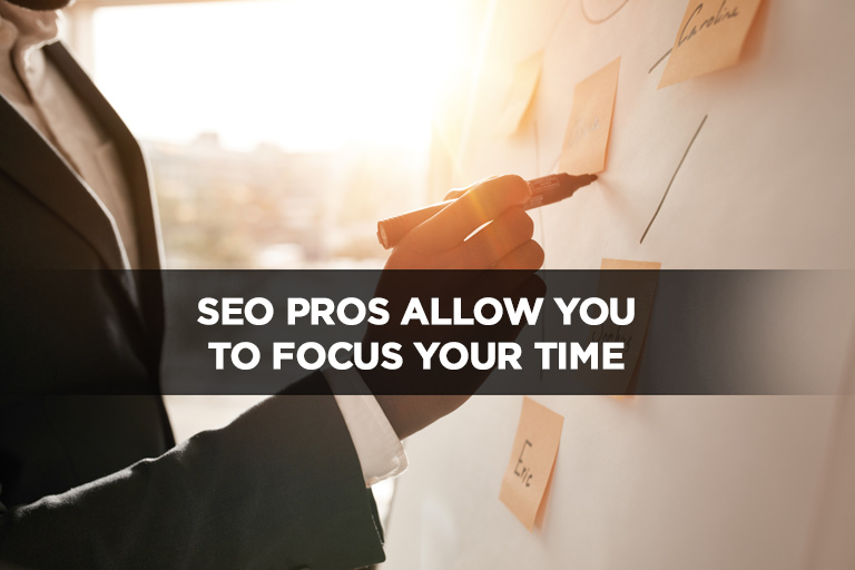 SEO Pros Allow You to Focus Your Time