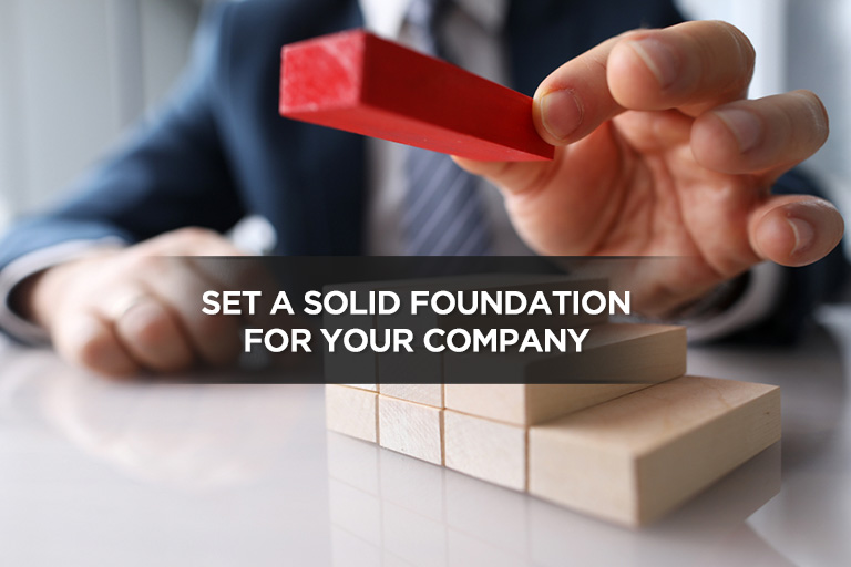 Set a Solid Foundation For Your Company