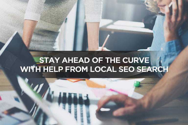 Stay Ahead Of The Curve With Help From Local SEO Search