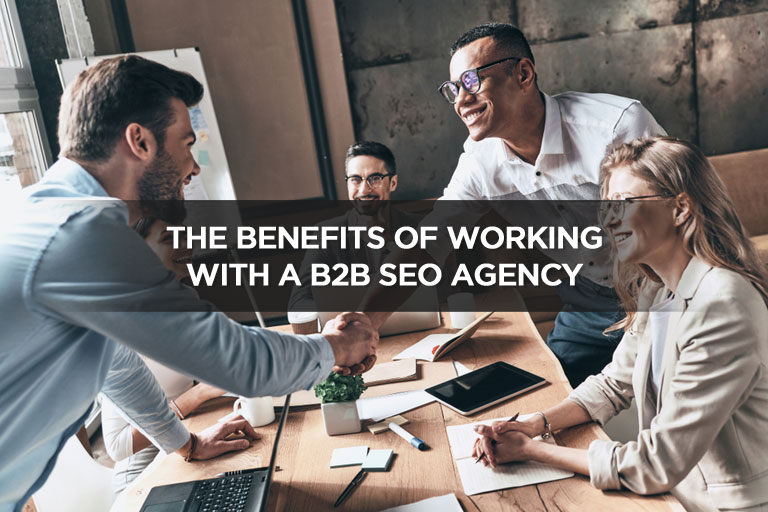 The Benefits Of Working With A B2B SEO Agency