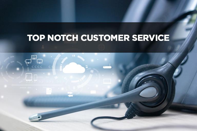 Top Notch Customer Service