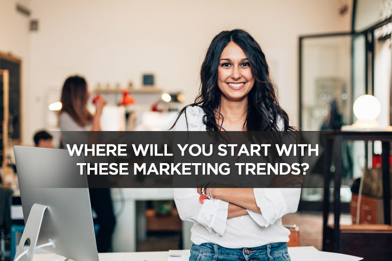 Where Will You Start With These Marketing Trends?