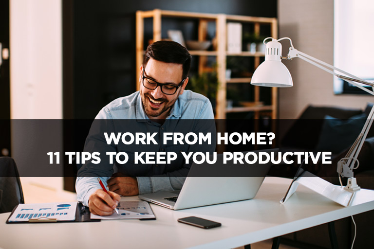 Work From Home? 11 Tips to Keep You Productive