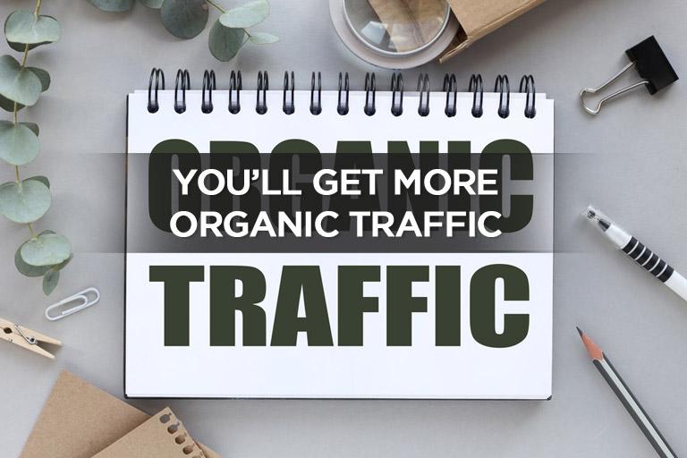You'll Get More Organic Traffic